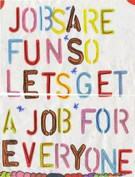 poster saying jobs are fun so lets get a job for everyone