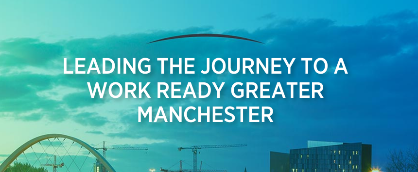leading the journey to a work ready greater Manchester